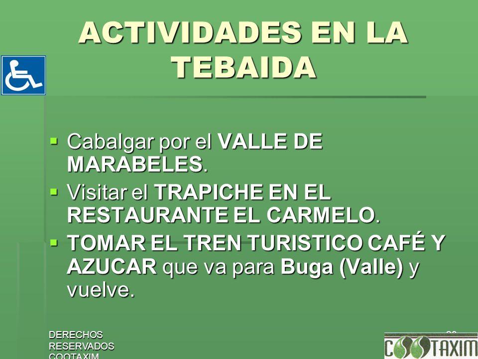 DERECHOS RESERVADOS COOTAXIM 20 ACTIVIDADES EN LA TEBAIDA Cabalgar por el VALLE DE MARABELES. Cabalgar por el VALLE DE MARABELES. Visitar el TRAPICHE
