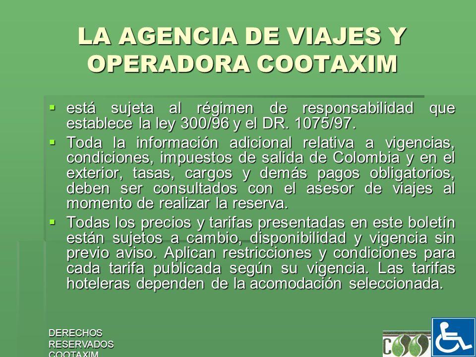 DERECHOS RESERVADOS COOTAXIM 28 LA AGENCIA DE VIAJES Y OPERADORA COOTAXIM está sujeta al régimen de responsabilidad que establece la ley 300/96 y el D