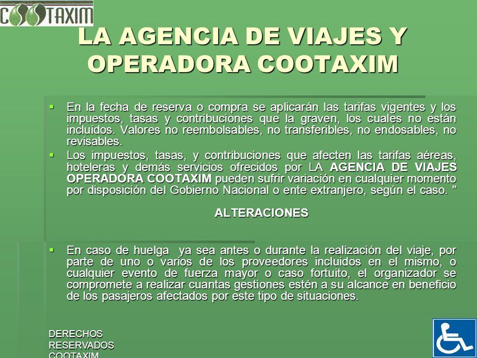 DERECHOS RESERVADOS COOTAXIM 30 LA AGENCIA DE VIAJES Y OPERADORA COOTAXIM En la fecha de reserva o compra se aplicarán las tarifas vigentes y los impu