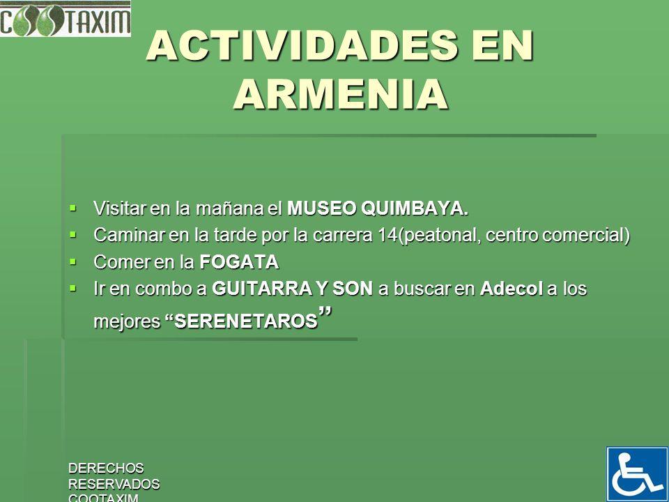 8 ACTIVIDADES EN ARMENIA Visitar en la mañana el MUSEO QUIMBAYA. Visitar en la mañana el MUSEO QUIMBAYA. Caminar en la tarde por la carrera 14(peatona
