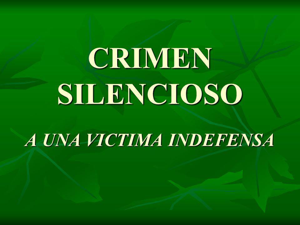 CRIMEN SILENCIOSO A UNA VICTIMA INDEFENSA