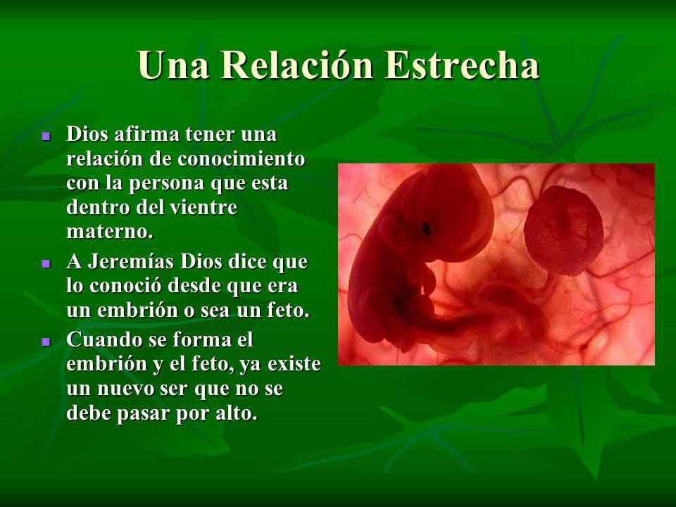 Una Relación Estrecha Dios afirma tener una relación de conocimiento con la persona que esta dentro del vientre materno. Dios afirma tener una relació
