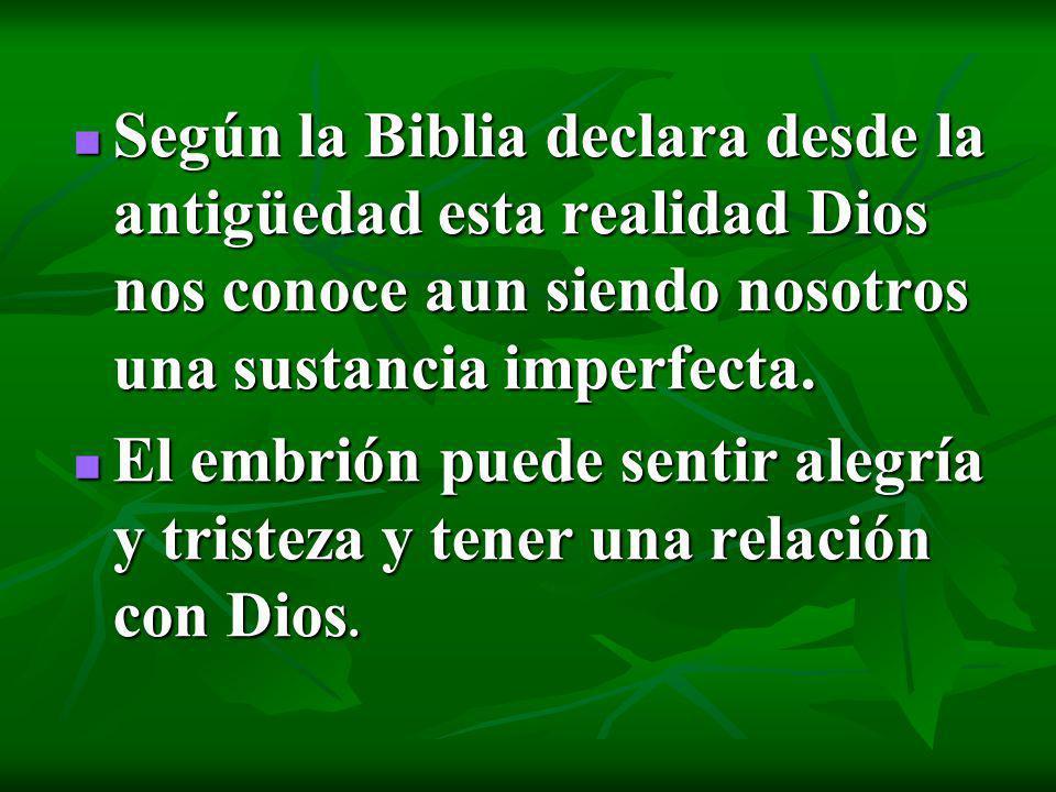 Según la Biblia declara desde la antigüedad esta realidad Dios nos conoce aun siendo nosotros una sustancia imperfecta. Según la Biblia declara desde