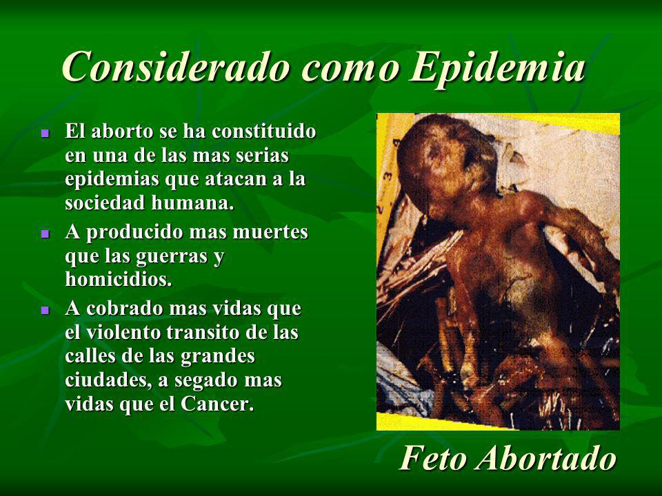 El aborto se ha constituido en una de las mas serias epidemias que atacan a la sociedad humana. El aborto se ha constituido en una de las mas serias e