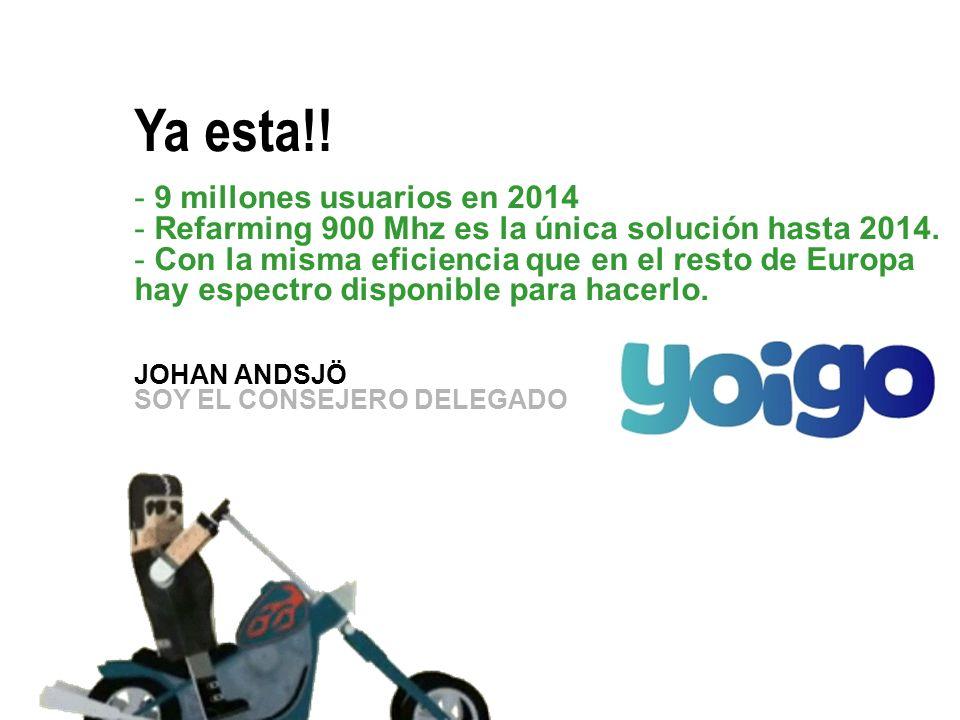 Ya esta!. - 9 millones usuarios en 2014 - Refarming 900 Mhz es la única solución hasta 2014.