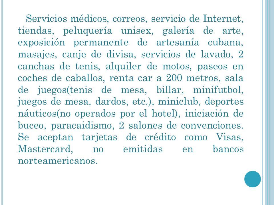 Servicios médicos, correos, servicio de Internet, tiendas, peluquería unisex, galería de arte, exposición permanente de artesanía cubana, masajes, can