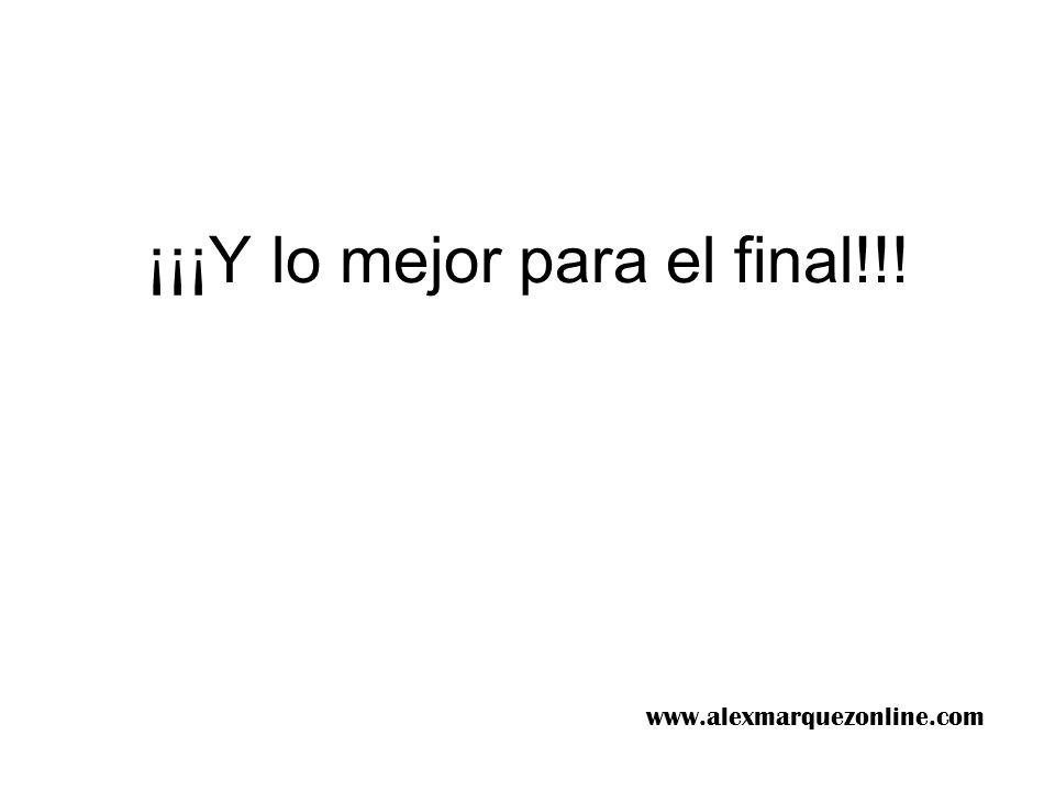 ¡¡¡Y lo mejor para el final!!! www.alexmarquezonline.com