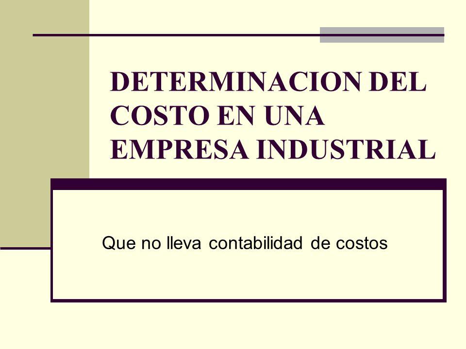 DETERMINACION DEL COSTO EN UNA EMPRESA INDUSTRIAL Que no lleva contabilidad de costos