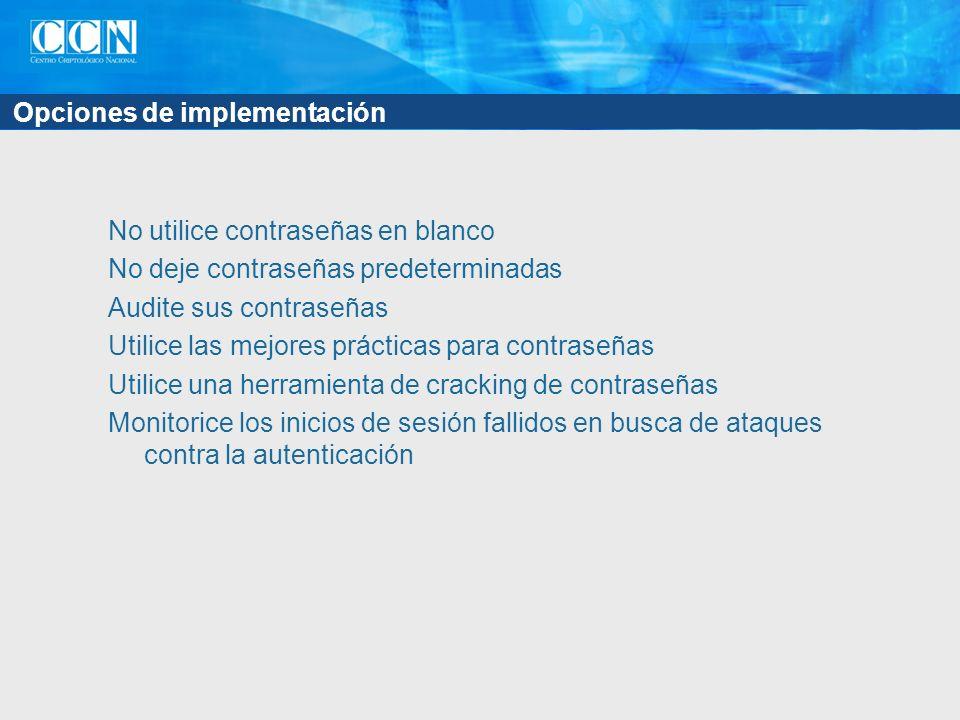 Opciones de implementación No utilice contraseñas en blanco No deje contraseñas predeterminadas Audite sus contraseñas Utilice las mejores prácticas p