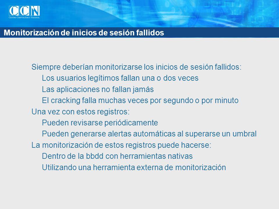 Monitorización de inicios de sesión fallidos Siempre deberían monitorizarse los inicios de sesión fallidos: Los usuarios legítimos fallan una o dos ve