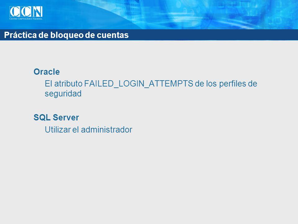 Práctica de bloqueo de cuentas Oracle El atributo FAILED_LOGIN_ATTEMPTS de los perfiles de seguridad SQL Server Utilizar el administrador