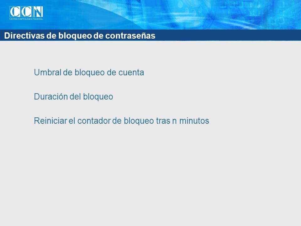 Directivas de bloqueo de contraseñas Umbral de bloqueo de cuenta Duración del bloqueo Reiniciar el contador de bloqueo tras n minutos