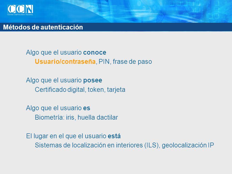 Métodos de autenticación Algo que el usuario conoce Usuario/contraseña, PIN, frase de paso Algo que el usuario posee Certificado digital, token, tarje