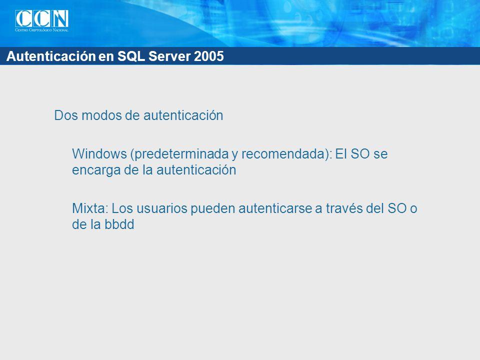 Autenticación en SQL Server 2005 Dos modos de autenticación Windows (predeterminada y recomendada): El SO se encarga de la autenticación Mixta: Los usuarios pueden autenticarse a través del SO o de la bbdd