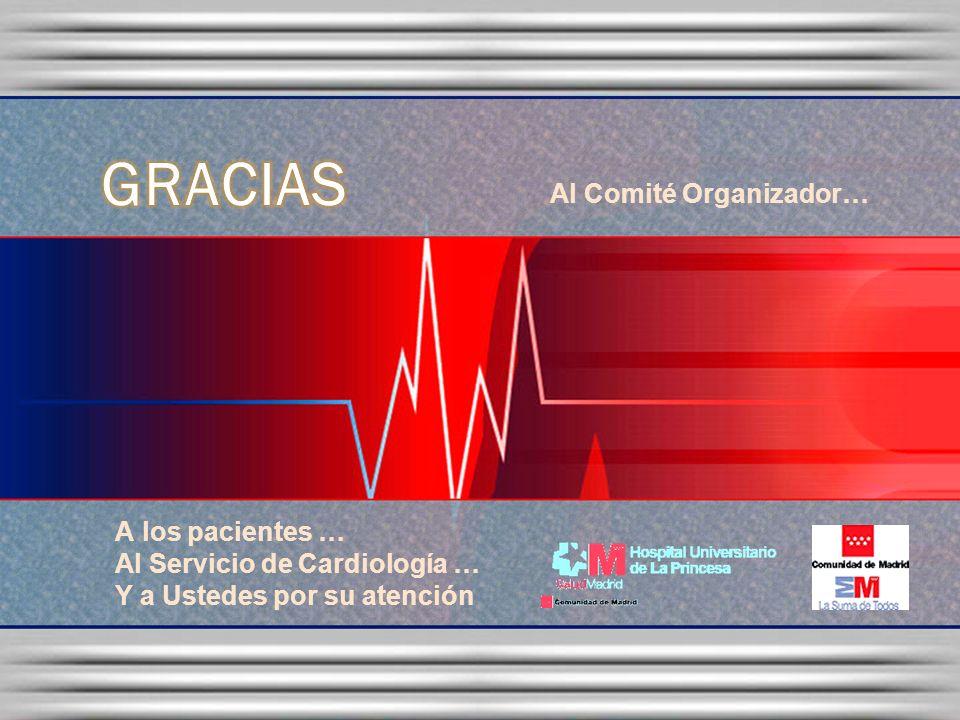 A los pacientes … Al Servicio de Cardiología … Y a Ustedes por su atención Al Comité Organizador…