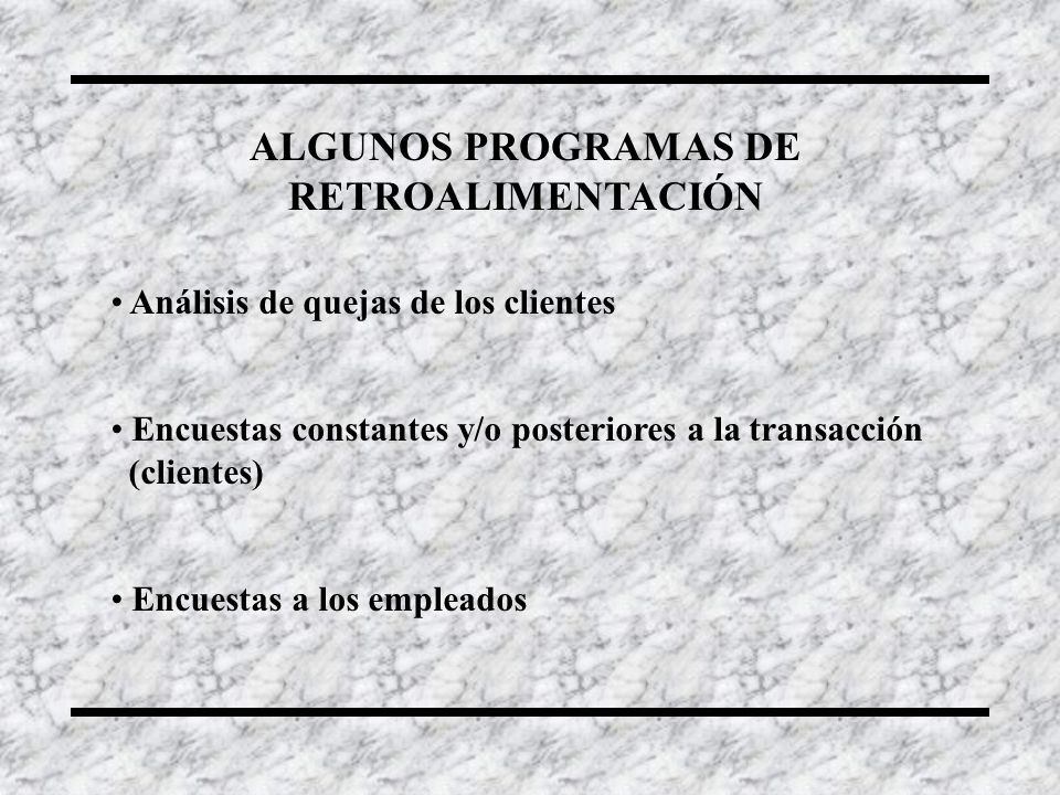 Análisis de quejas de los clientes Encuestas constantes y/o posteriores a la transacción (clientes) Encuestas a los empleados ALGUNOS PROGRAMAS DE RET