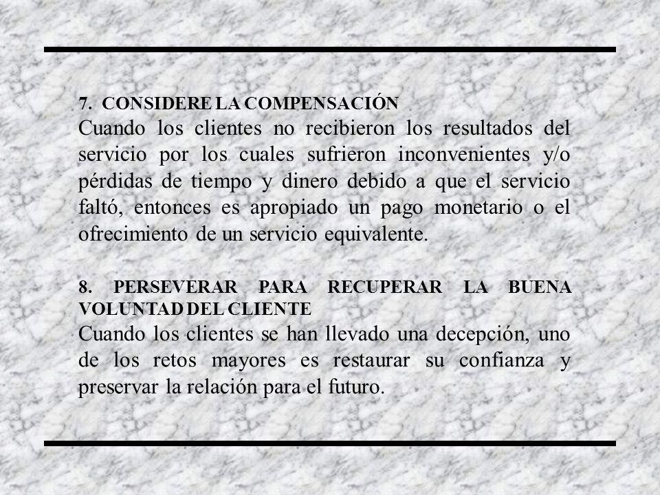 7. CONSIDERE LA COMPENSACIÓN Cuando los clientes no recibieron los resultados del servicio por los cuales sufrieron inconvenientes y/o pérdidas de tie