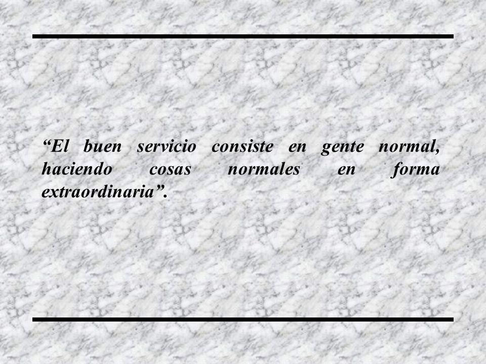 El buen servicio consiste en gente normal, haciendo cosas normales en forma extraordinaria.