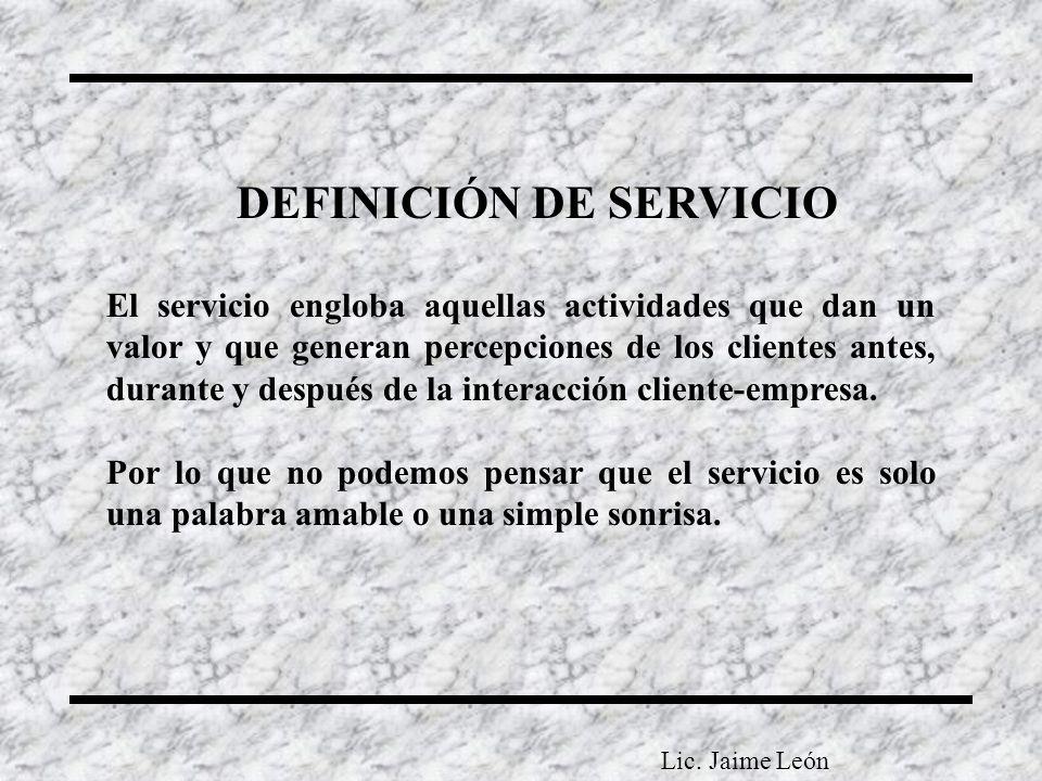 DEFINICIÓN DE SERVICIO El servicio engloba aquellas actividades que dan un valor y que generan percepciones de los clientes antes, durante y después d