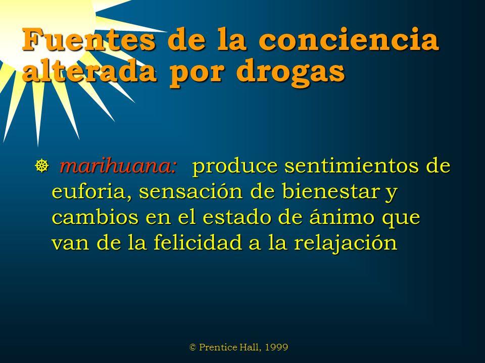 © Prentice Hall, 1999 Fuentes de la conciencia alterada por drogas marihuana: produce sentimientos de euforia, sensación de bienestar y cambios en el