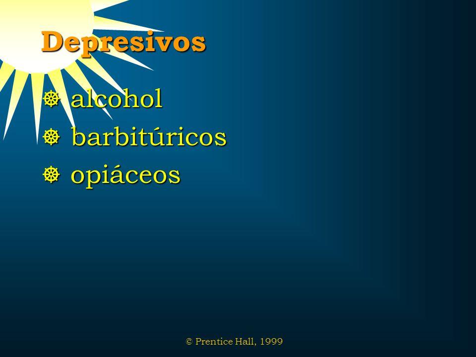 © Prentice Hall, 1999 Depresivos alcohol alcohol barbitúricos barbitúricos opiáceos opiáceos