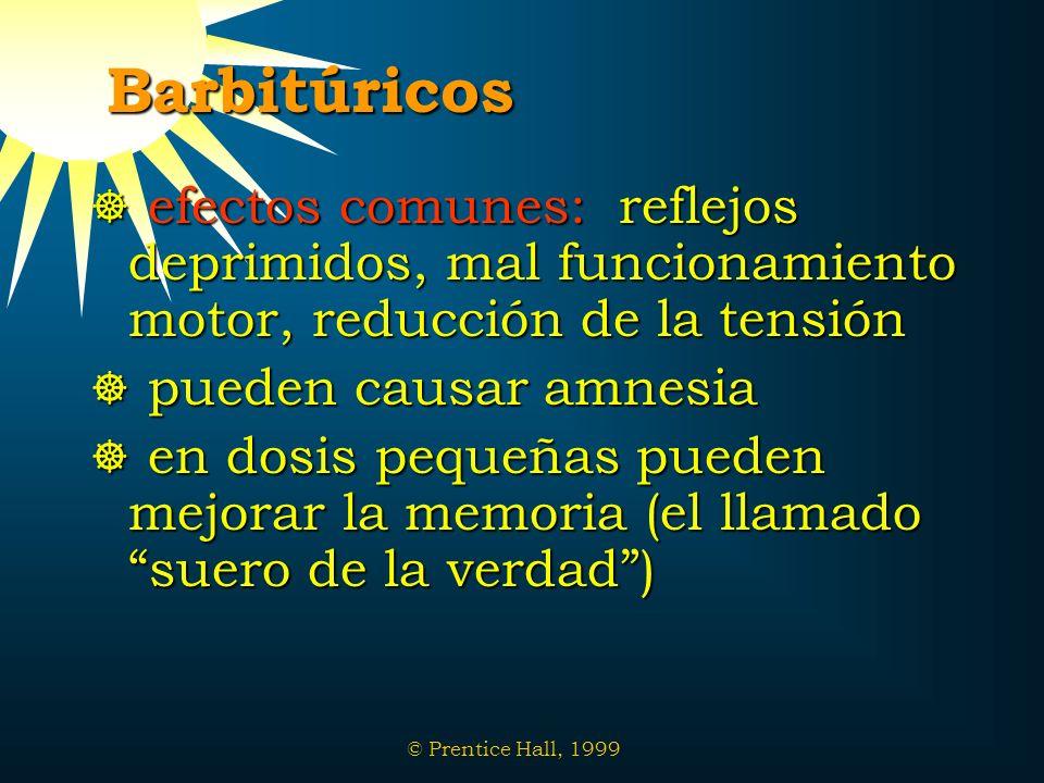 © Prentice Hall, 1999 Barbitúricos efectos comunes: reflejos deprimidos, mal funcionamiento motor, reducción de la tensión efectos comunes: reflejos d