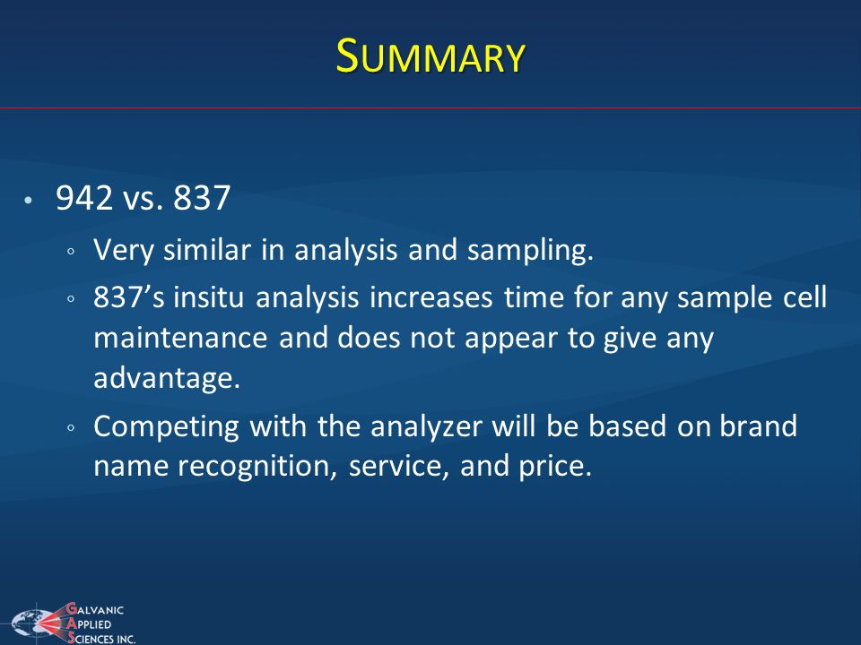 S UMMARY 942 vs. 837 Very similar in analysis and sampling. 837s insitu analysis increases time for any sample cell maintenance and does not appear to