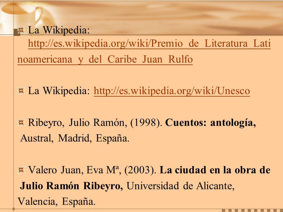 La Wikipedia: http://es.wikipedia.org/wiki/Premio_de_Literatura_Lati http://es.wikipedia.org/wiki/Premio_de_Literatura_Lati noamericana_y_del_Caribe_J