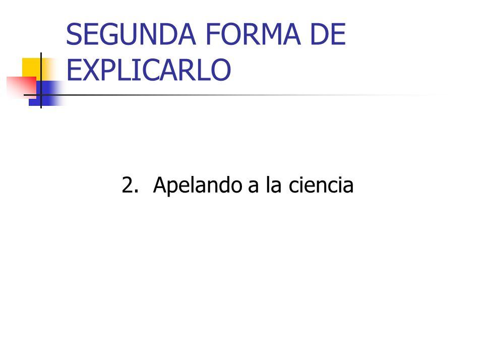 SEGUNDA FORMA DE EXPLICARLO 2. Apelando a la ciencia