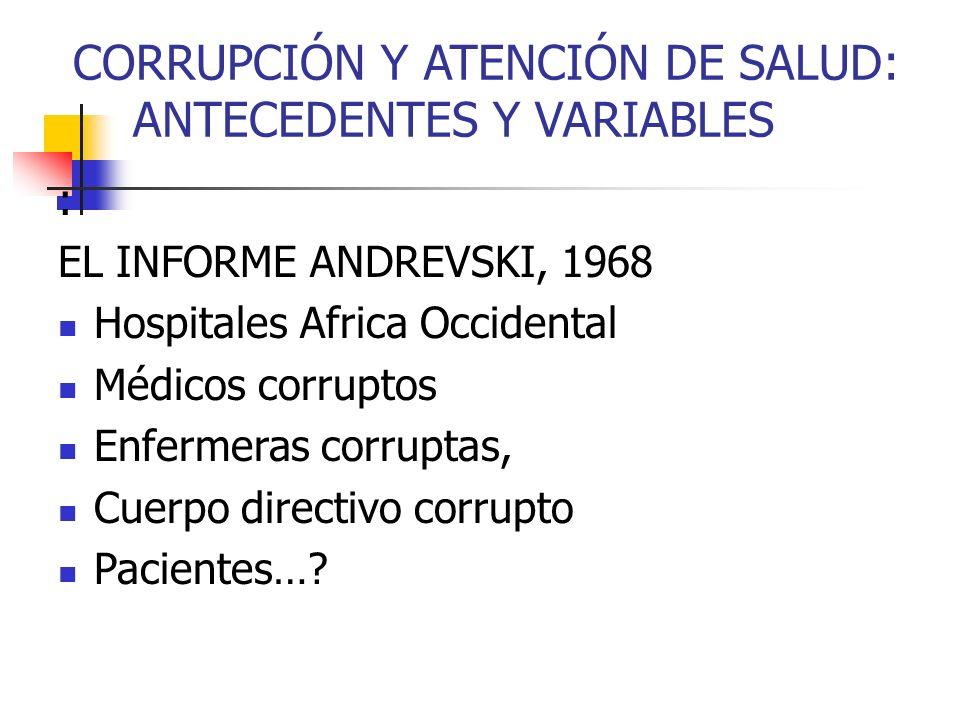 CORRUPCIÓN Y ATENCIÓN DE SALUD: ANTECEDENTES Y VARIABLES : EL INFORME ANDREVSKI, 1968 Hospitales Africa Occidental Médicos corruptos Enfermeras corrup