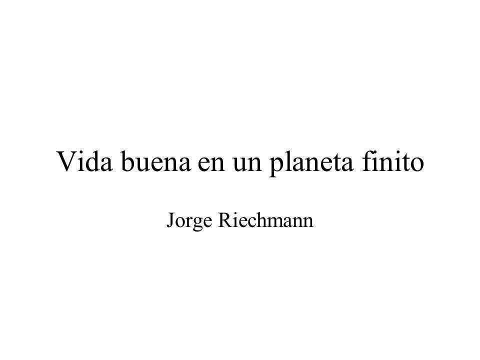 Vida buena en un planeta finito Jorge Riechmann