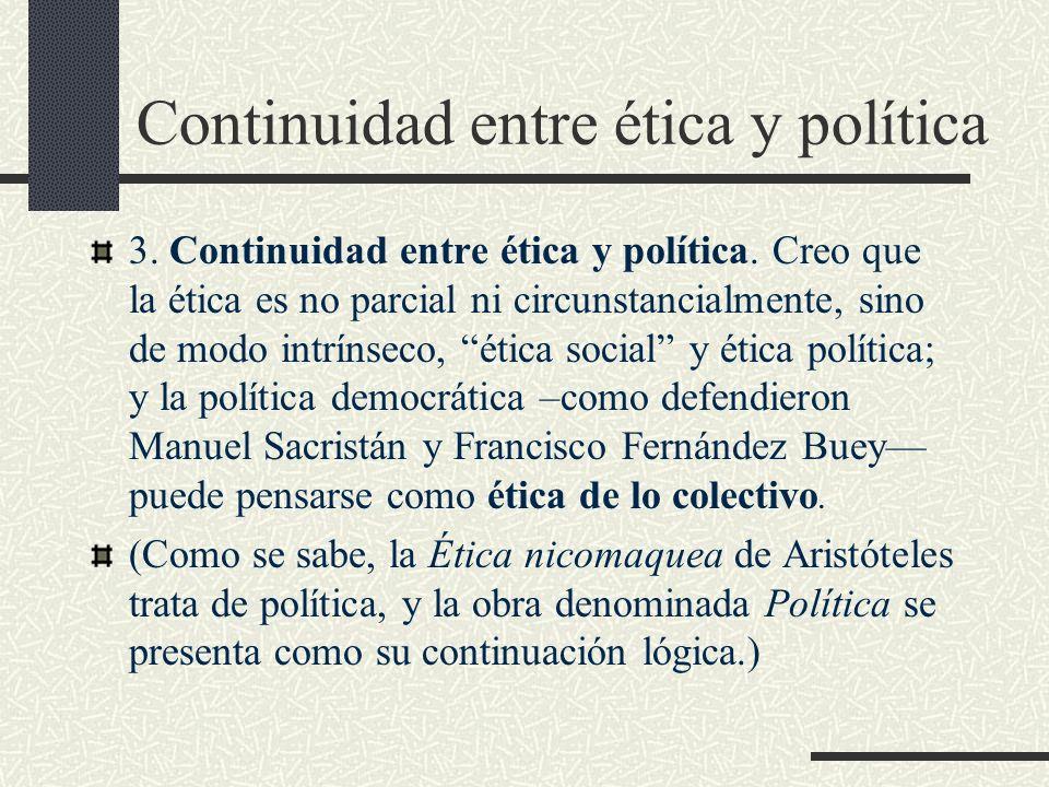 Continuidad entre ética y política 3. Continuidad entre ética y política. Creo que la ética es no parcial ni circunstancialmente, sino de modo intríns