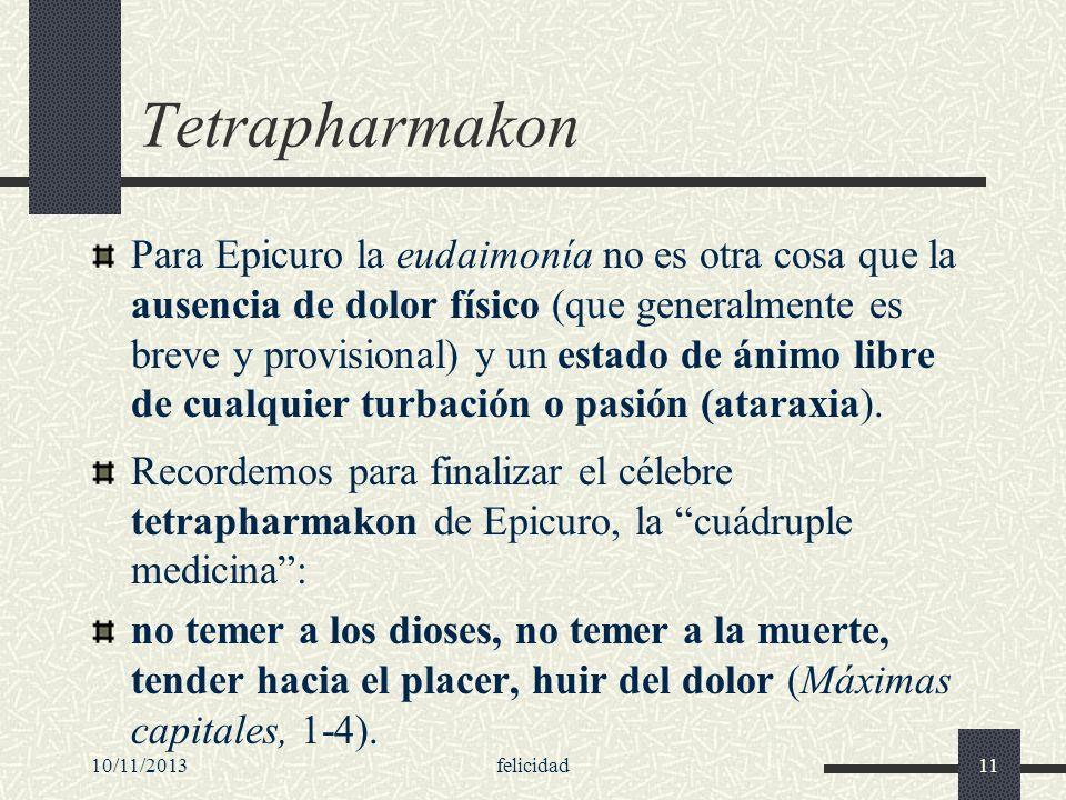 10/11/2013felicidad11 Tetrapharmakon Para Epicuro la eudaimonía no es otra cosa que la ausencia de dolor físico (que generalmente es breve y provision