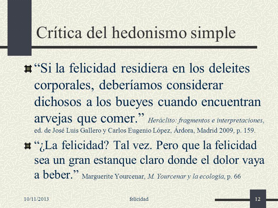 10/11/2013felicidad12 Crítica del hedonismo simple Si la felicidad residiera en los deleites corporales, deberíamos considerar dichosos a los bueyes c