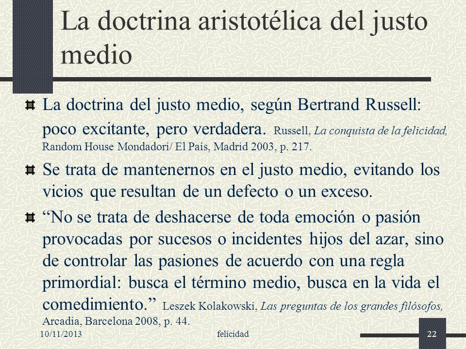 10/11/2013felicidad22 La doctrina aristotélica del justo medio La doctrina del justo medio, según Bertrand Russell: poco excitante, pero verdadera. Ru
