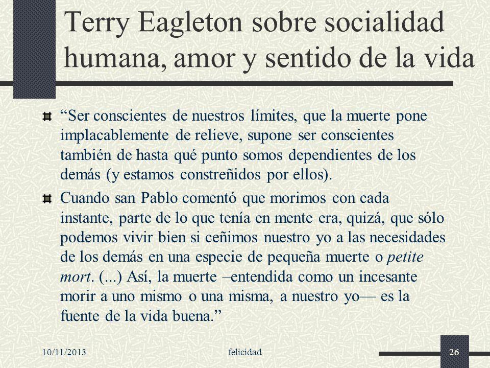 10/11/2013felicidad26 Terry Eagleton sobre socialidad humana, amor y sentido de la vida Ser conscientes de nuestros límites, que la muerte pone implac