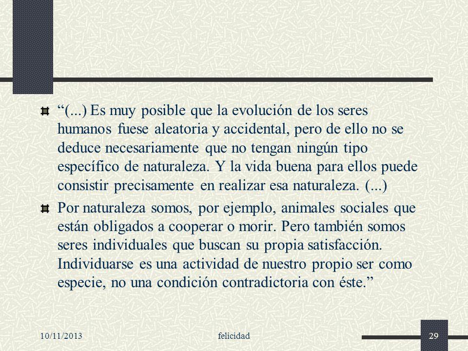 10/11/2013felicidad29 (...) Es muy posible que la evolución de los seres humanos fuese aleatoria y accidental, pero de ello no se deduce necesariament