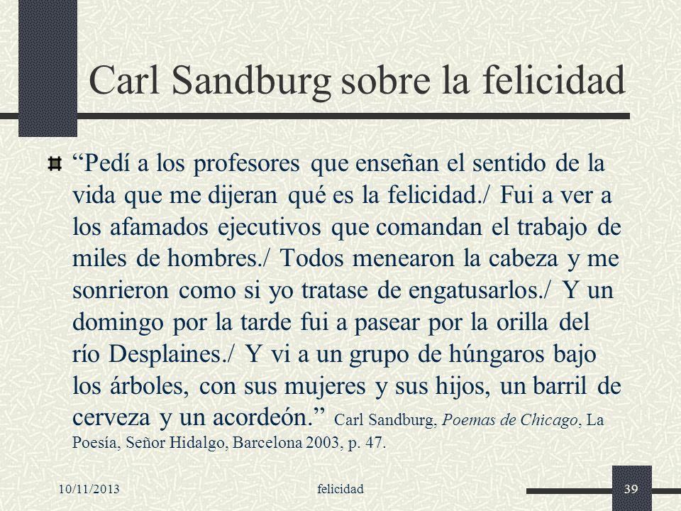 10/11/2013felicidad39 Carl Sandburg sobre la felicidad Pedí a los profesores que enseñan el sentido de la vida que me dijeran qué es la felicidad./ Fu