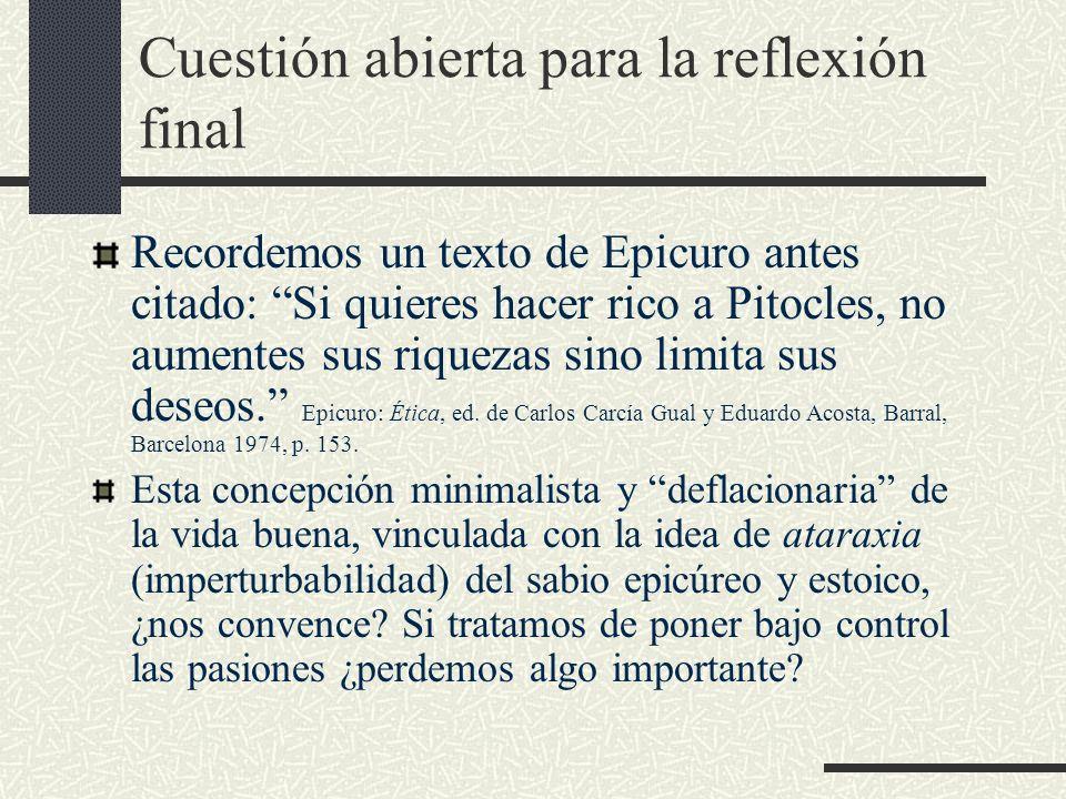 Cuestión abierta para la reflexión final Recordemos un texto de Epicuro antes citado: Si quieres hacer rico a Pitocles, no aumentes sus riquezas sino