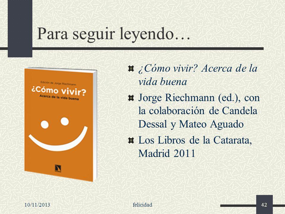 Para seguir leyendo… ¿Cómo vivir? Acerca de la vida buena Jorge Riechmann (ed.), con la colaboración de Candela Dessal y Mateo Aguado Los Libros de la