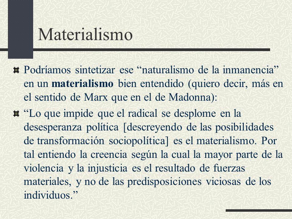 Materialismo Podríamos sintetizar ese naturalismo de la inmanencia en un materialismo bien entendido (quiero decir, más en el sentido de Marx que en e