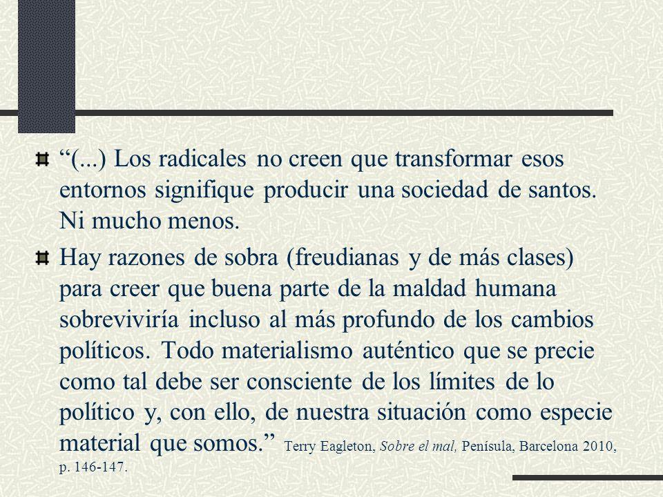 (...) Los radicales no creen que transformar esos entornos signifique producir una sociedad de santos. Ni mucho menos. Hay razones de sobra (freudiana