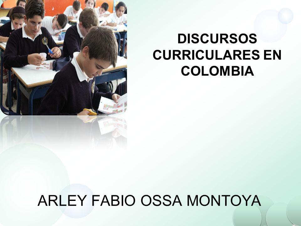 DISCURSOS CURRICULARES EN COLOMBIA ARLEY FABIO OSSA MONTOYA