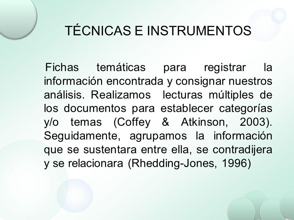TÉCNICAS E INSTRUMENTOS Fichas temáticas para registrar la información encontrada y consignar nuestros análisis. Realizamos lecturas múltiples de los