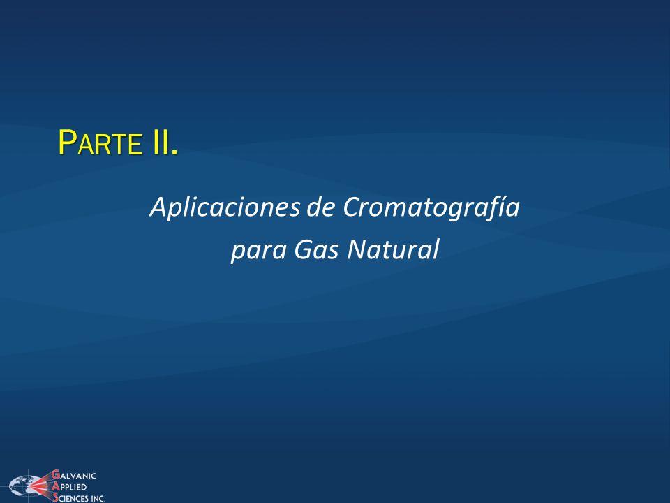 P ARTE II. Aplicaciones de Cromatografía para Gas Natural