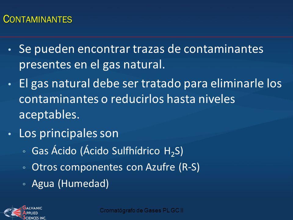 Cromatógrafo de Gases PL GC II Se pueden encontrar trazas de contaminantes presentes en el gas natural. El gas natural debe ser tratado para eliminarl