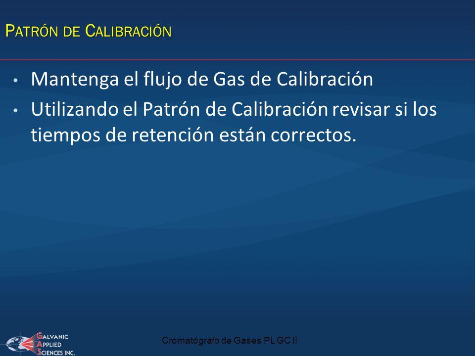 Cromatógrafo de Gases PL GC II P ATRÓN DE C ALIBRACIÓN Mantenga el flujo de Gas de Calibración Utilizando el Patrón de Calibración revisar si los tiem
