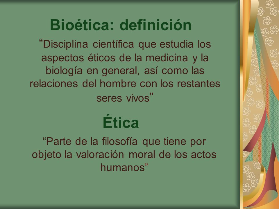 Problemas en Bioética AgenteMedioSujeto MédicoAborto Reproducción asistida Diagnóstico Genético Paciente/feto Paciente/pareja/ hijos Paciente/grupo Familiar