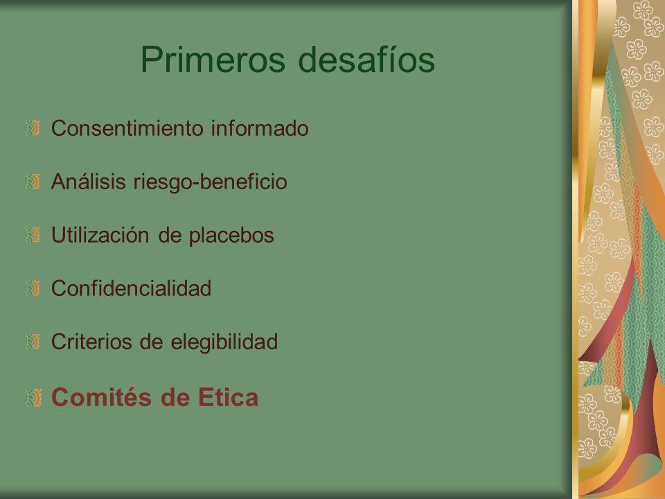 Primeros desafíos Consentimiento informado Análisis riesgo-beneficio Utilización de placebos Confidencialidad Criterios de elegibilidad Comités de Etica