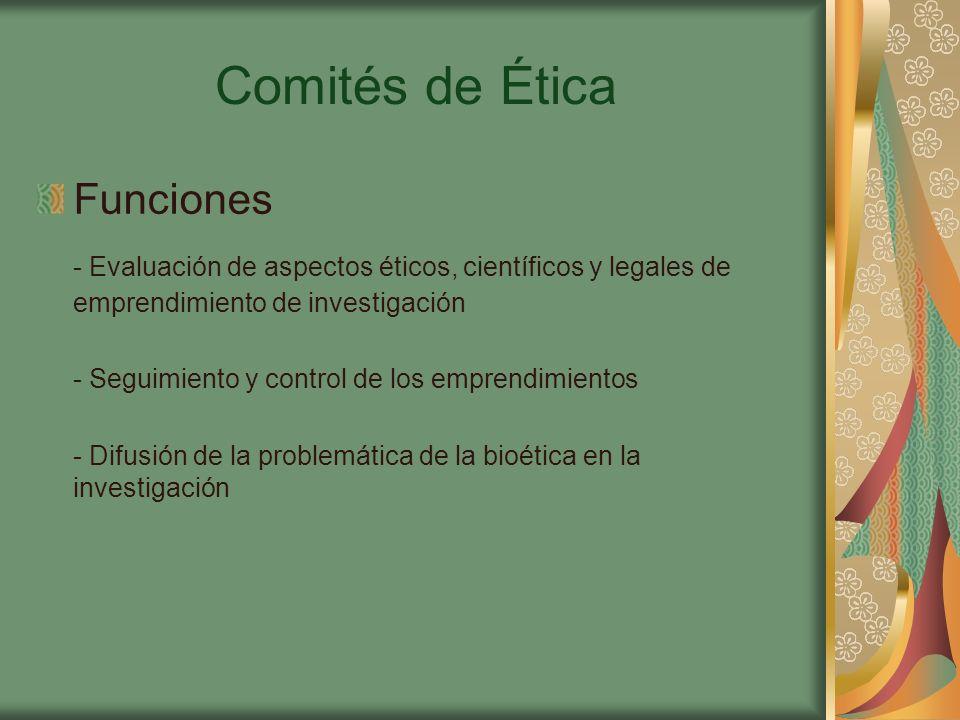 Comités de Ética Funciones - Evaluación de aspectos éticos, científicos y legales de emprendimiento de investigación - Seguimiento y control de los emprendimientos - Difusión de la problemática de la bioética en la investigación